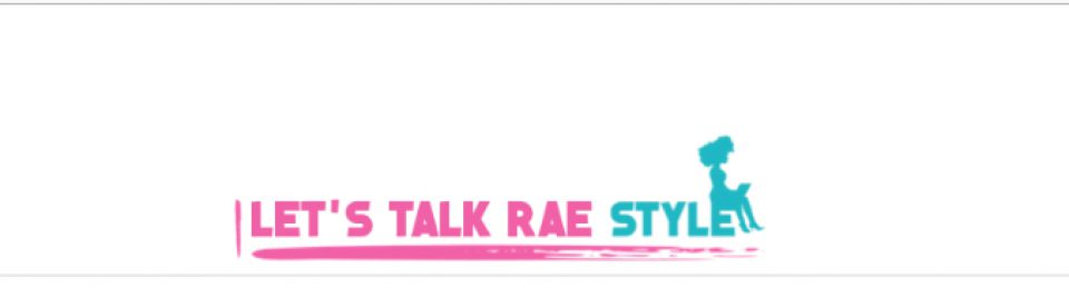 Lets Talk Rae Style